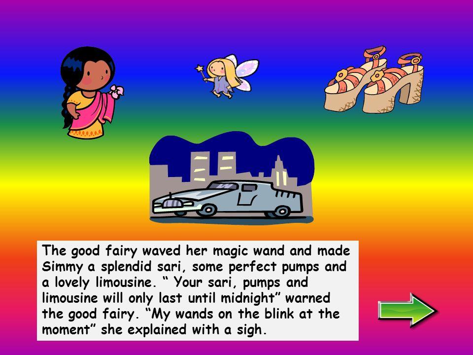 Suddenly a good fairy appeared. Dont cry Simmy. said the good fairy You shall go to the disco!.