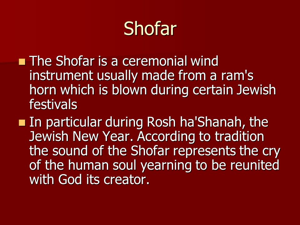 Shofar The Shofar is a ceremonial wind instrument usually made from a ram's horn which is blown during certain Jewish festivals The Shofar is a ceremo