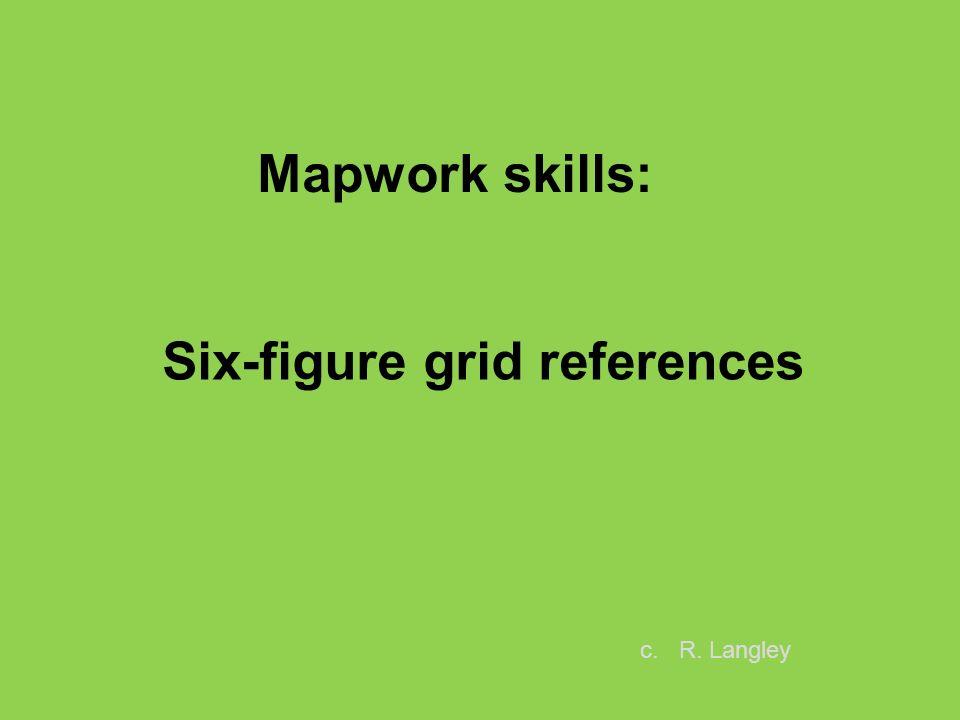 Six-figure grid references Mapwork skills: c. R. Langley