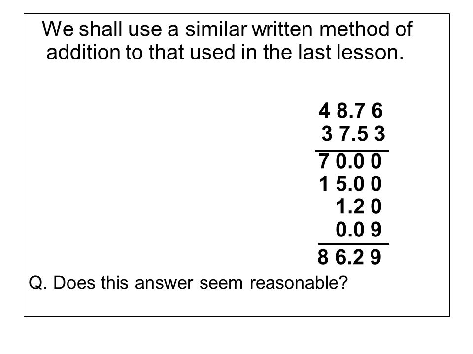 We shall use a similar written method of addition to that used in the last lesson.