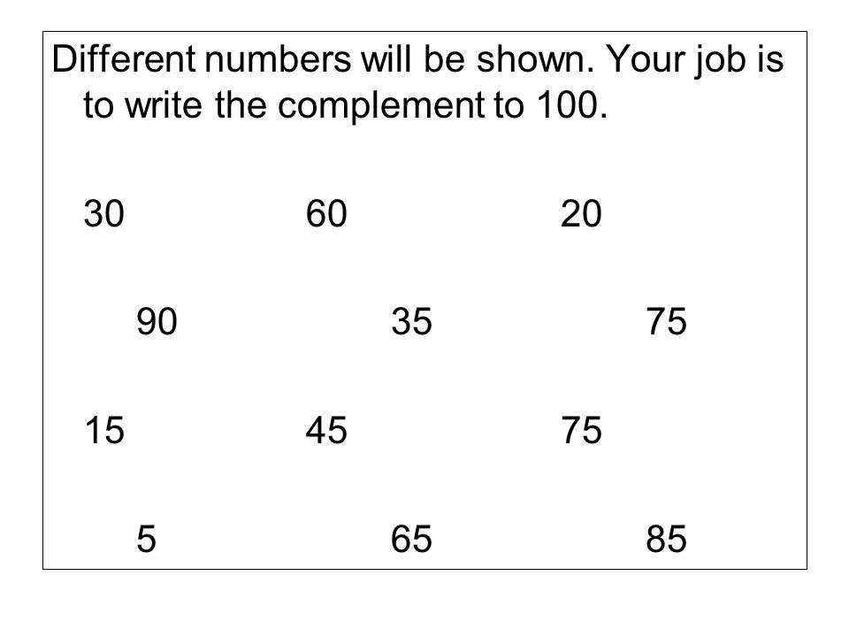 Different numbers will be shown.Your job is to write the complement to 100.