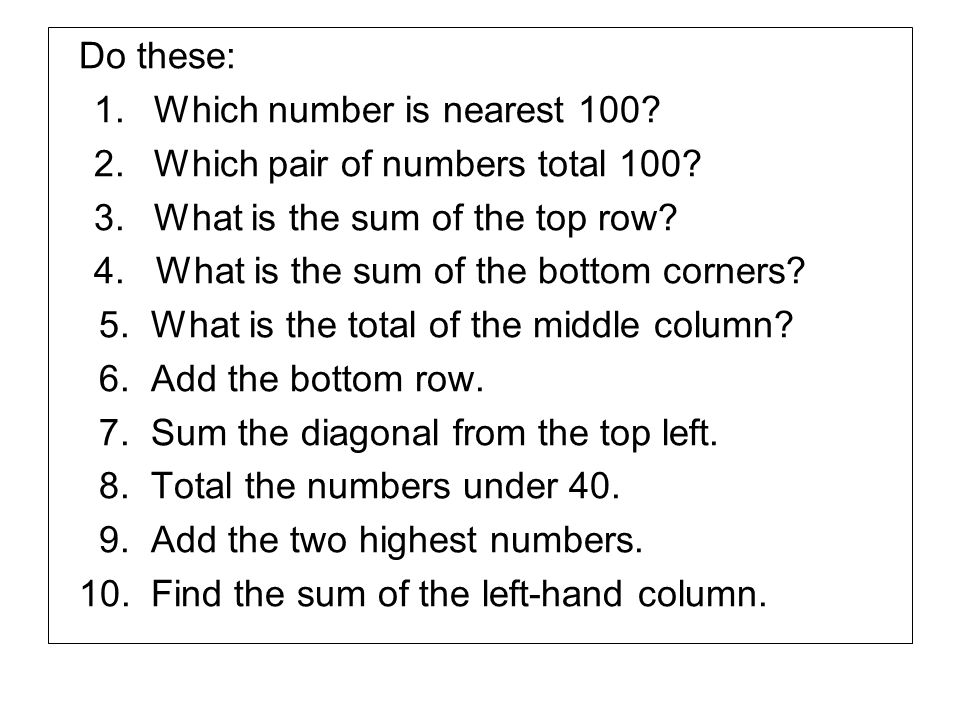Do these: 1.Which number is nearest 100.2.Which pair of numbers total 100.
