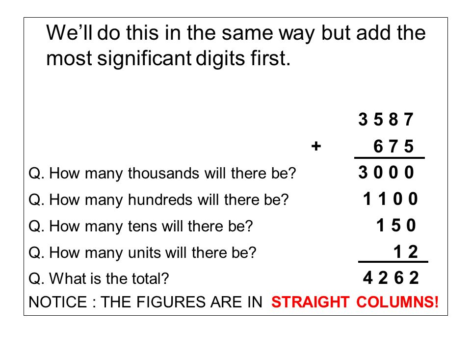 Well do this in the same way but add the most significant digits first.