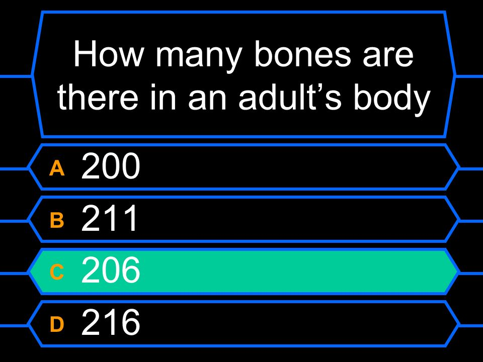 How many bones are there in an adults body? A 200 B 211 C 206 D 216