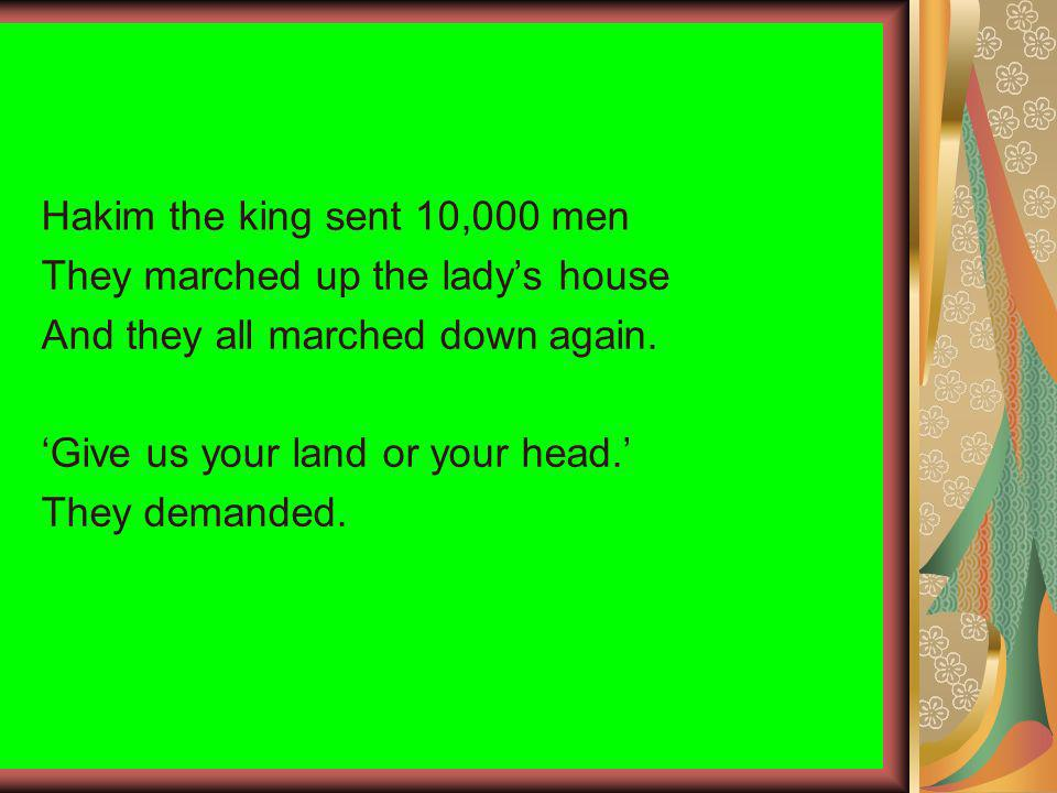 Hakim the king sent 10,000 men They marched up the ladys house And they all marched down again.