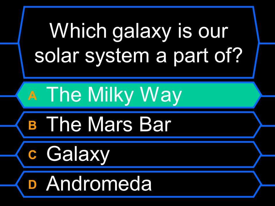 Which galaxy is our solar system a part of? A The Milky Way B The Mars Bar C Galaxy D Andromeda
