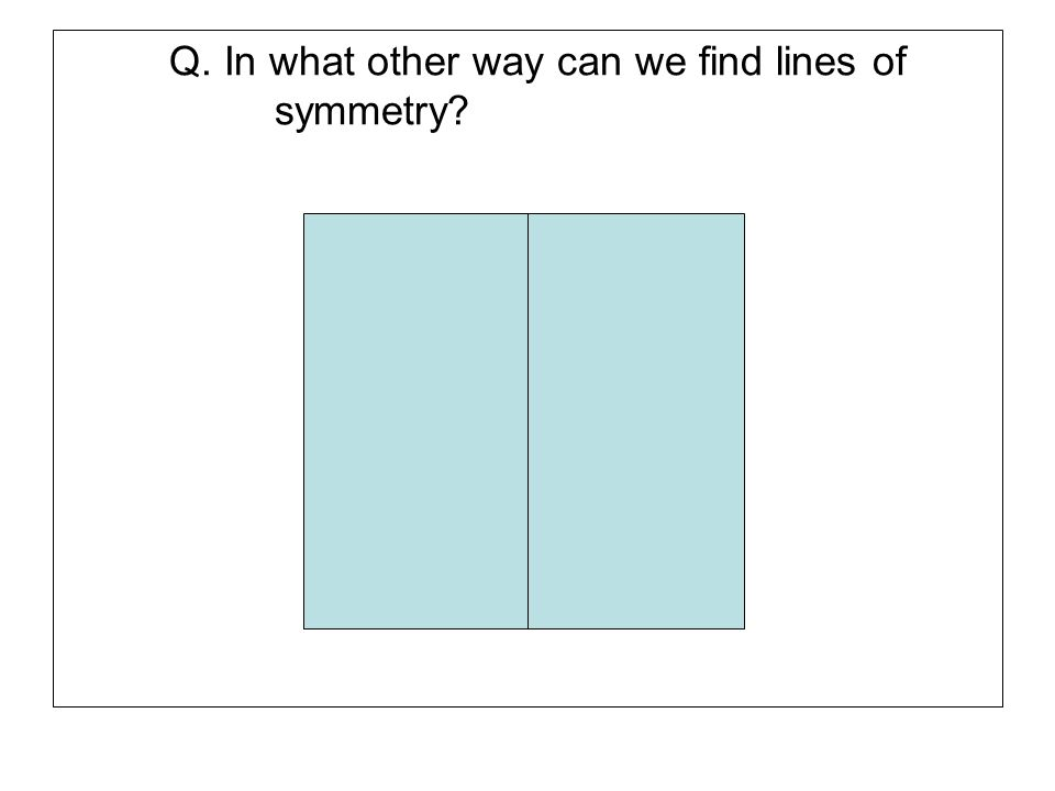 Q. In what other way can we find lines of symmetry?