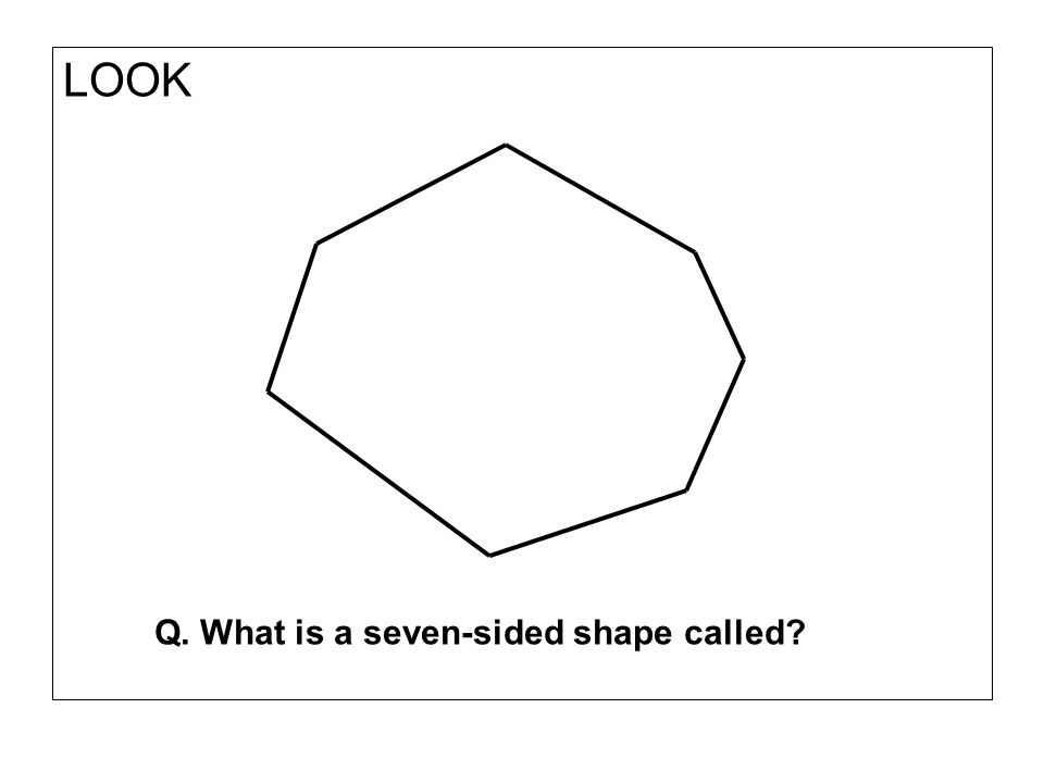 LOOK Q. What is a seven-sided shape called?