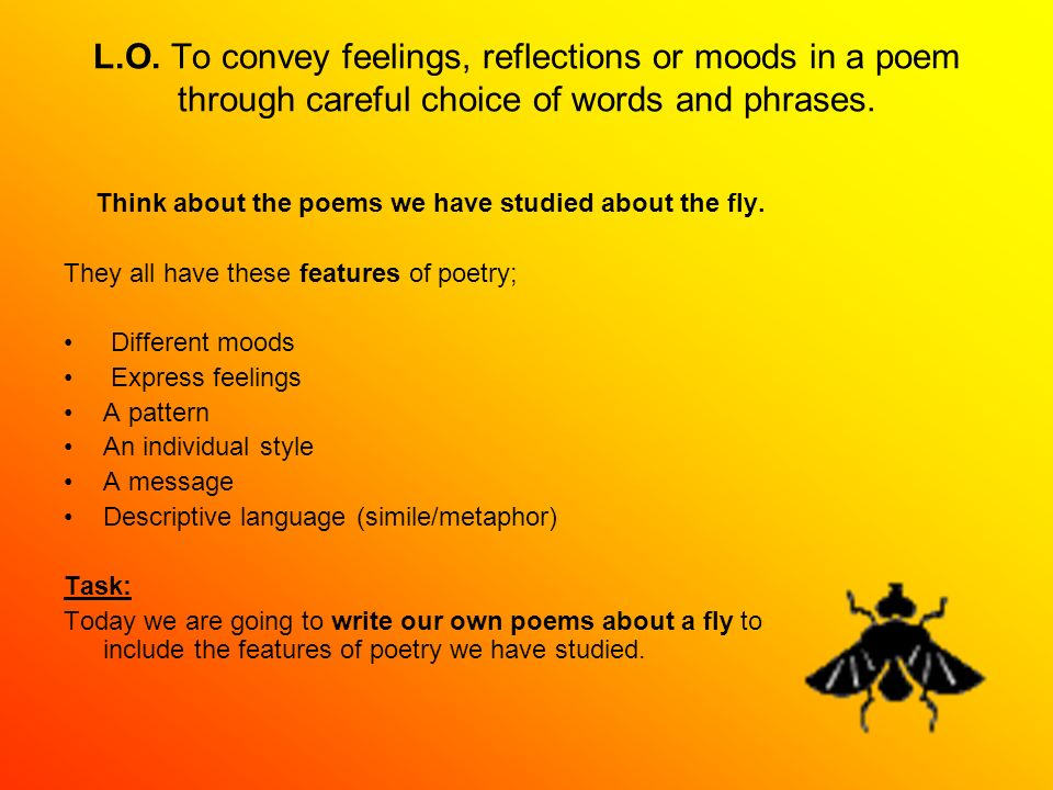 L.O. To convey feelings, reflections or moods in a poem through careful choice of words and phrases. Think about the poems we have studied about the f