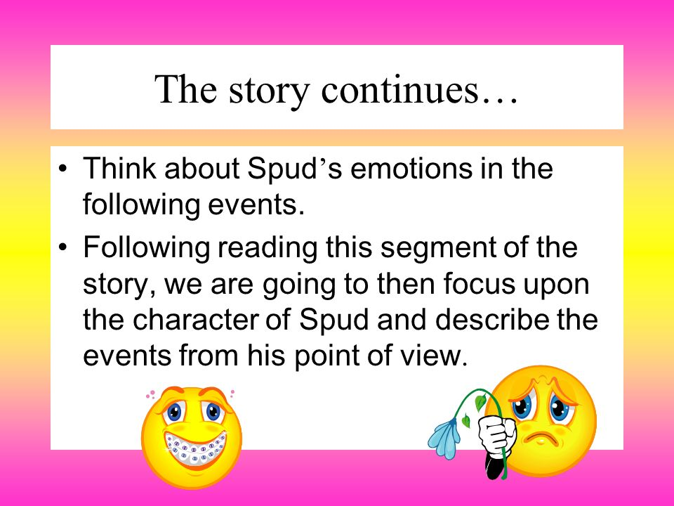 The story continues… Think about Spud s emotions in the following events. Following reading this segment of the story, we are going to then focus upon