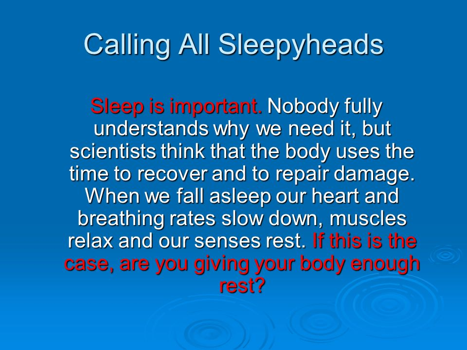 Calling All Sleepyheads Sleep is important.