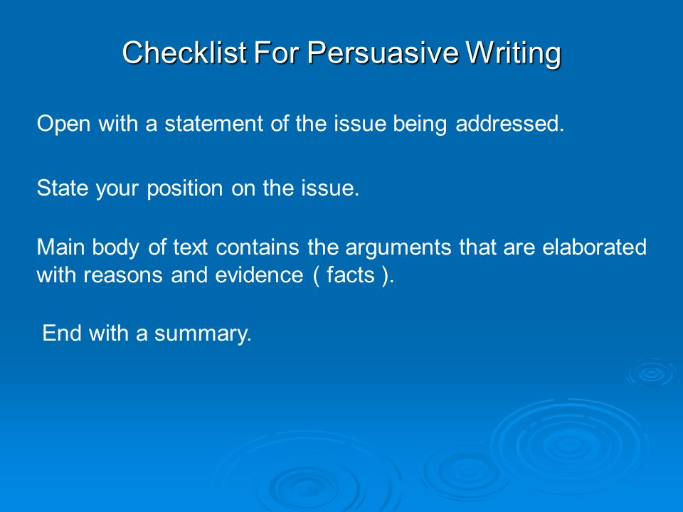 Checklist For Persuasive Writing Open with a statement of the issue being addressed.