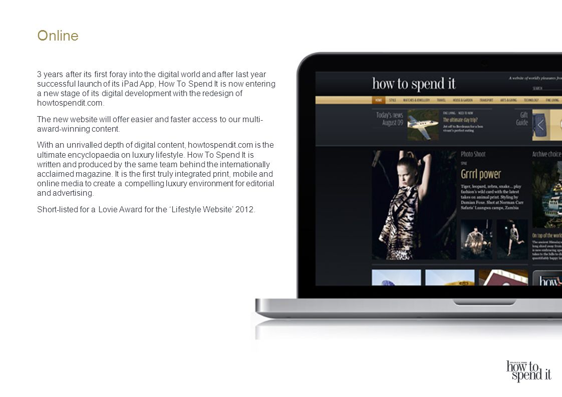 Online 3 years after its first foray into the digital world and after last year successful launch of its iPad App, How To Spend It is now entering a new stage of its digital development with the redesign of howtospendit.com.