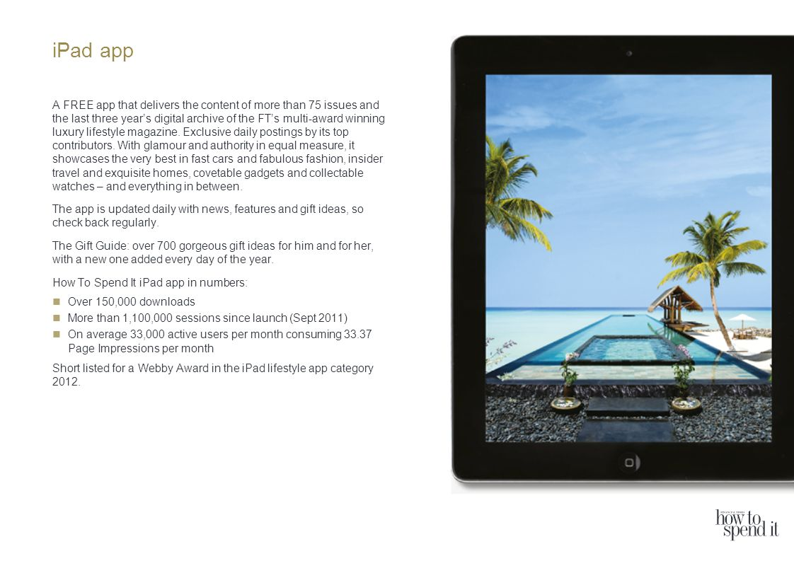 iPad app A FREE app that delivers the content of more than 75 issues and the last three years digital archive of the FTs multi-award winning luxury lifestyle magazine.