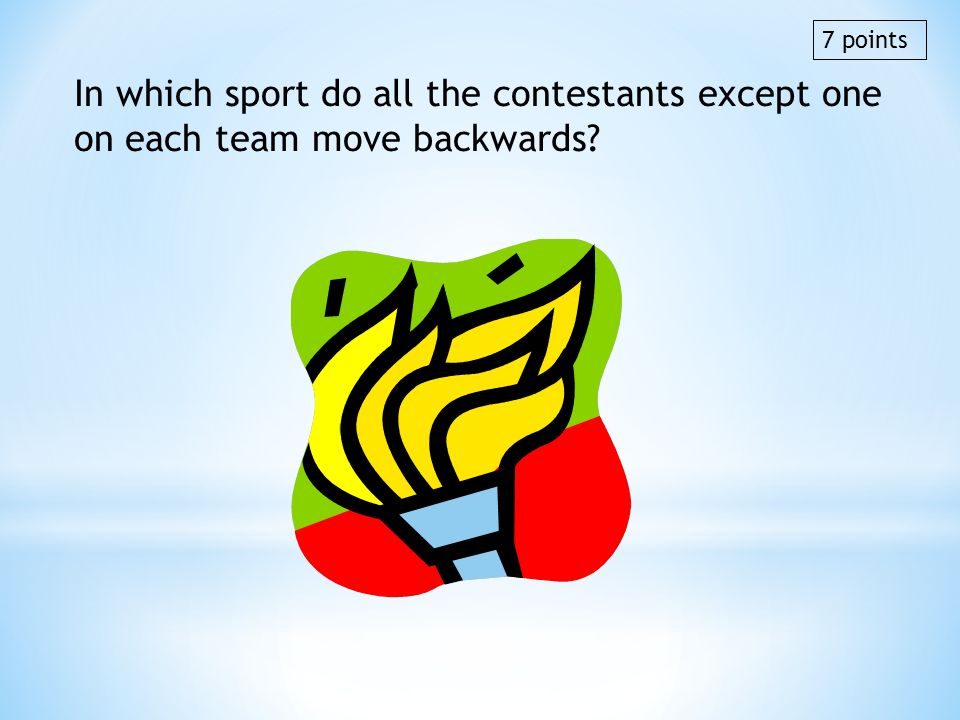 In which sport do all the contestants except one on each team move backwards? 7 points