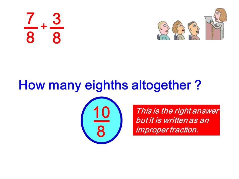 7878 3838 + How many eighths altogether ? 10 8