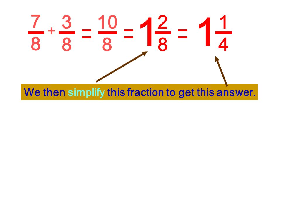 7878 3838 + 10 8 2828 1 We change this improper fraction into a mixed number.