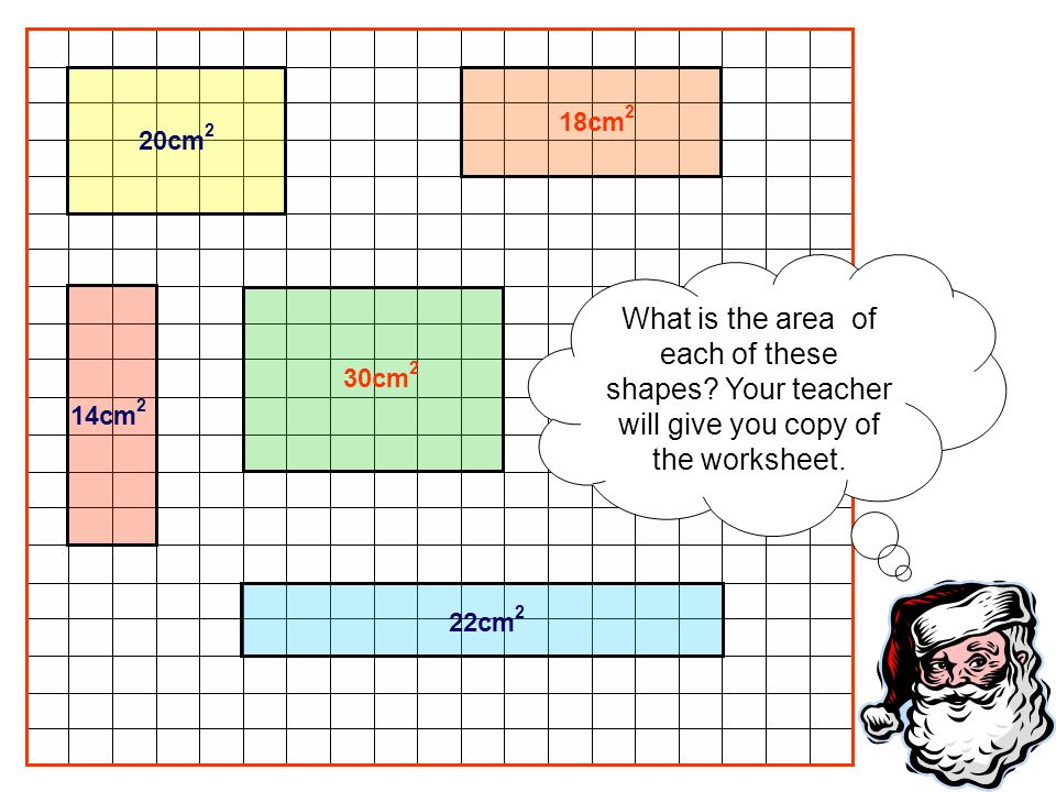 What is the area of each of these shapes? Your teacher will give you copy of the worksheet. 20cm 2 18cm 2 14cm 2 30cm 2 22cm 2
