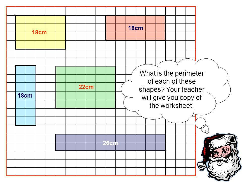 What is the perimeter of each of these shapes? Your teacher will give you copy of the worksheet. 18cm 22cm 26cm