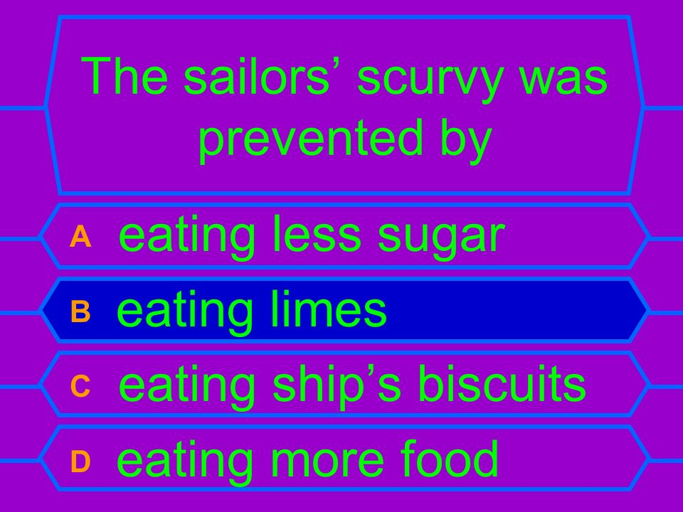 The sailors scurvy was prevented by A eating less sugar B eating limes C eating ships biscuits D eating more food