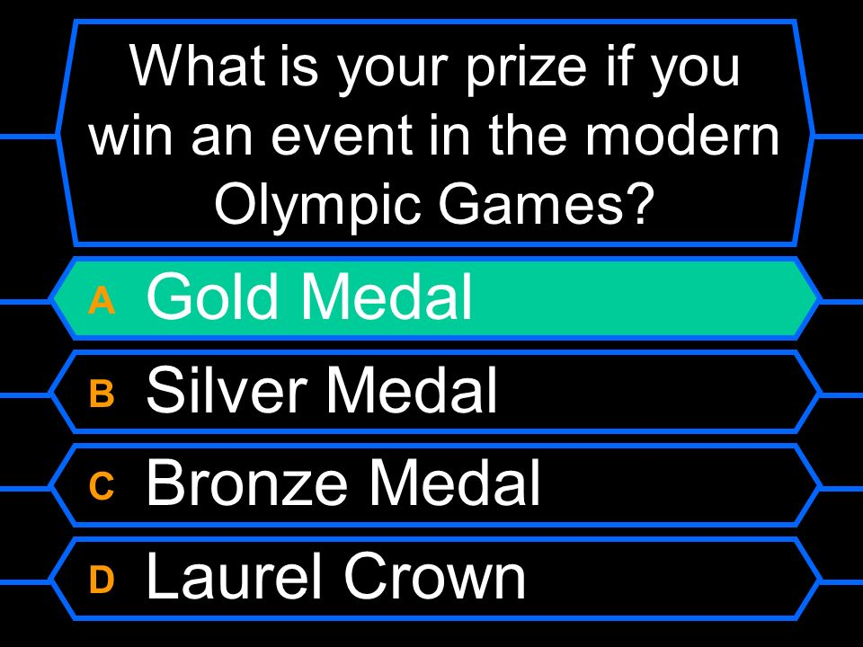 What is your prize if you win an event in the modern Olympic Games? A Gold Medal B Silver Medal C Bronze Medal D Laurel Crown