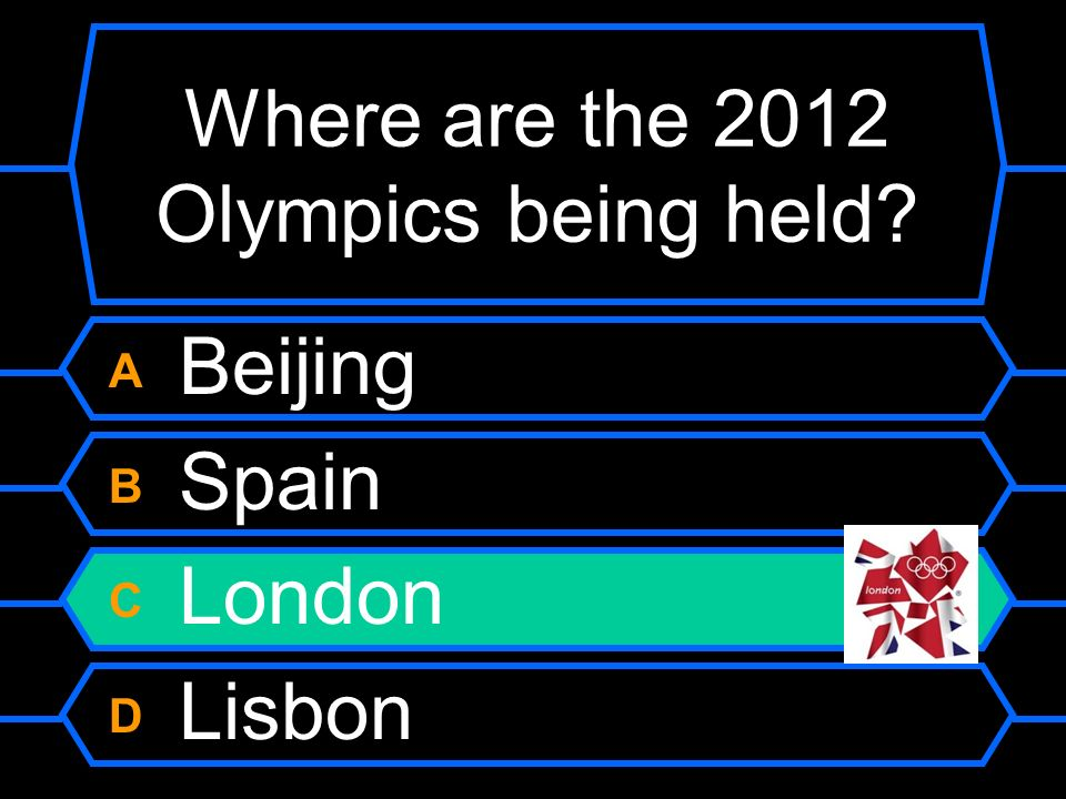 Where are the 2012 Olympics being held? A Beijing B Spain C London D Lisbon