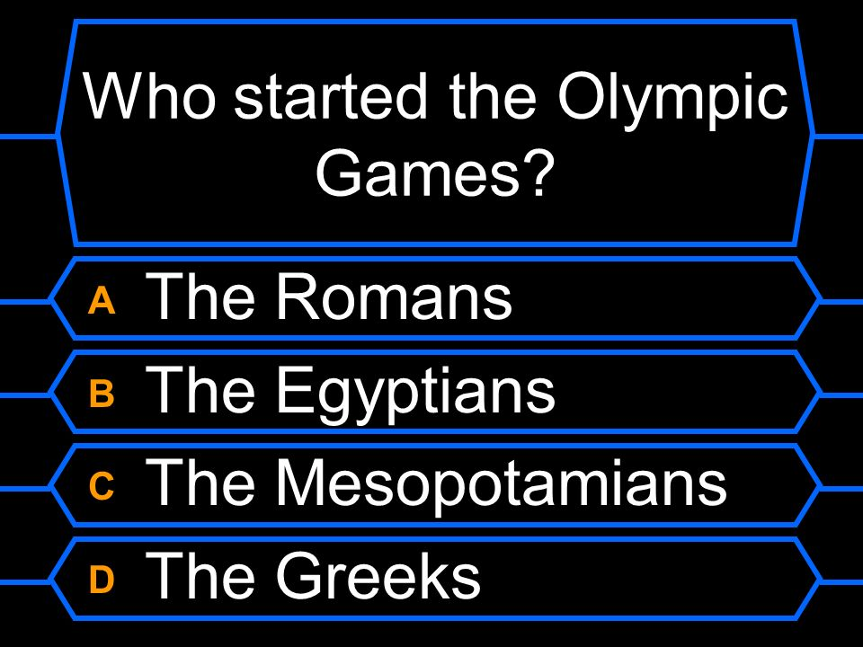 Who started the Olympic Games? A The Romans B The Egyptians C The Mesopotamians D The Greeks