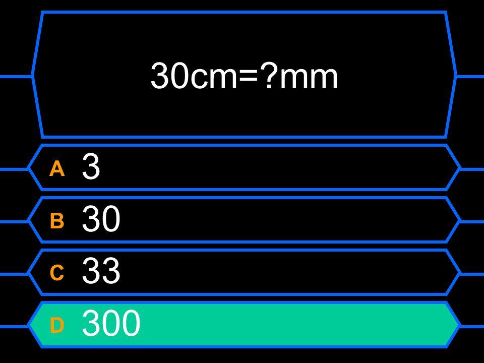 30cm=?mm A 3 B 30 C 33 D 300