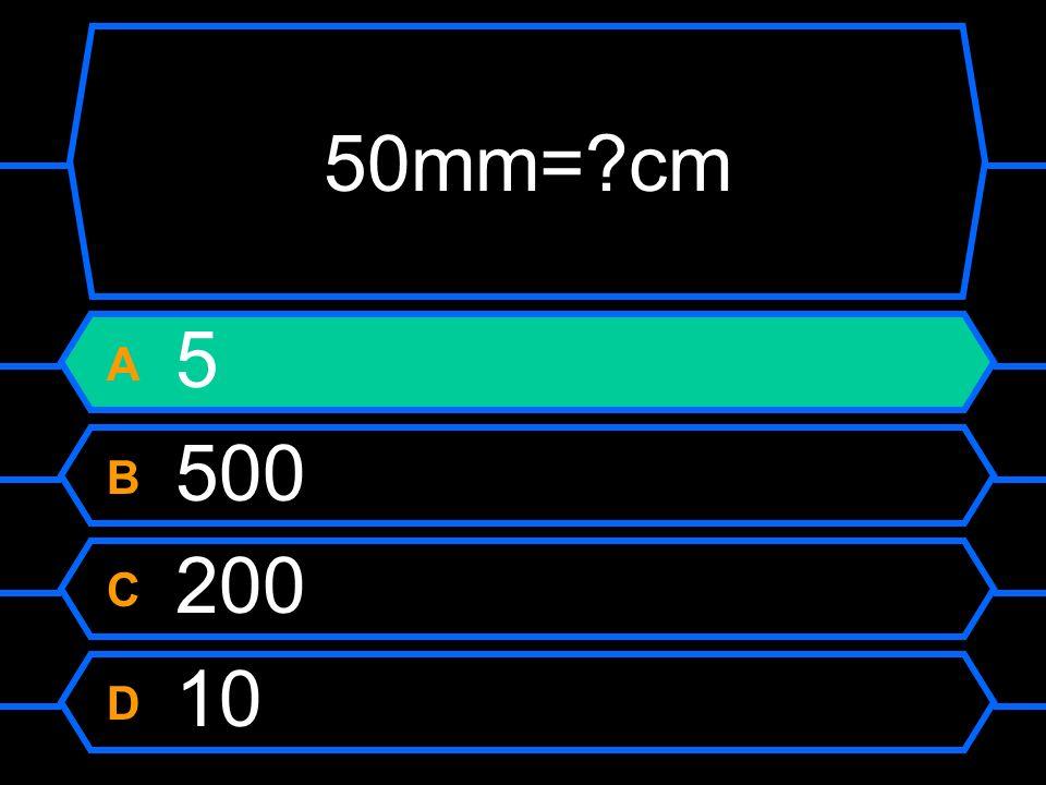 50mm=?cm A 5 B 500 C 200 D 10