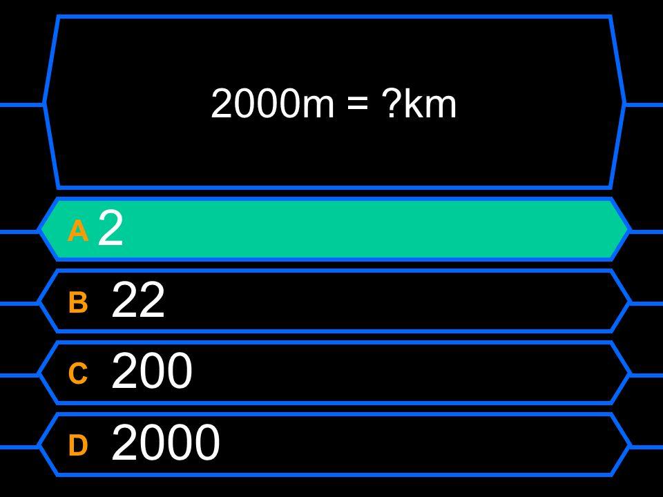 2000m = ?km A 2 B 22 C 200 D 2000