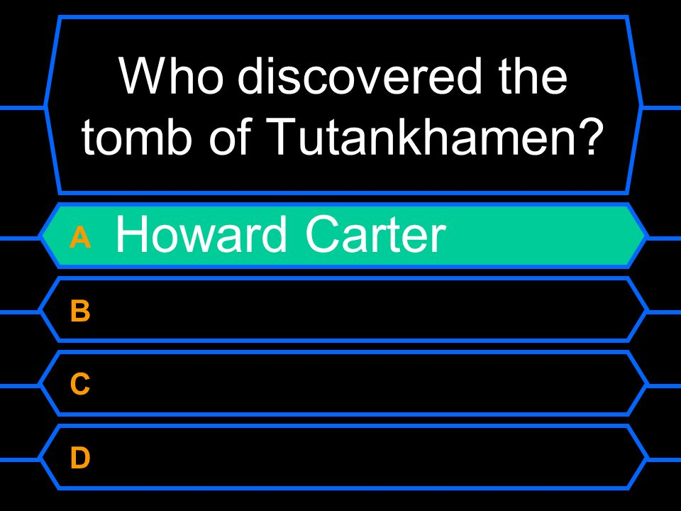 Who discovered the tomb of Tutankhamen A Howard Carter B Jim Brown C Lord Carnervorn D John Smith