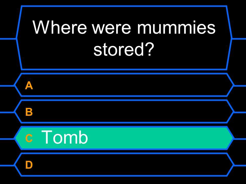Where were mummies stored? A Sarcophagus B Coffin C Tomb D Death room