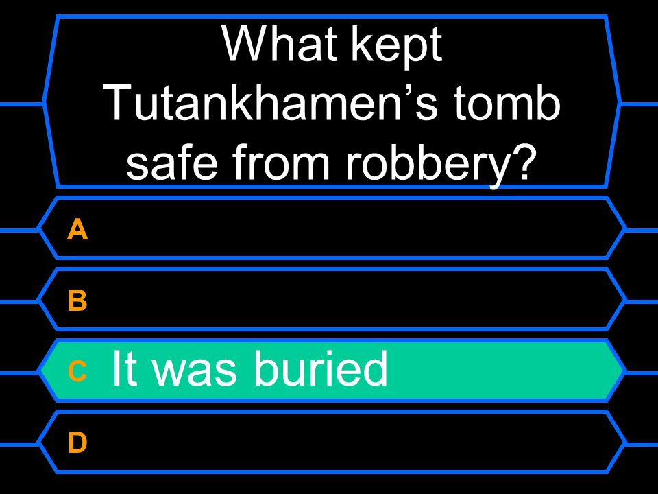 What kept Tutankhamens tomb safe from robbery? A It was far away B It was hidden C It was buried D It was cursed