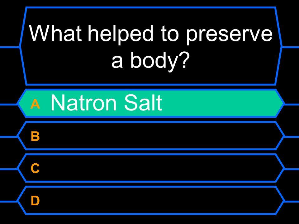 What helped to preserve a body? A Natron Salt B Nitrogen C Rubber D Vinegar