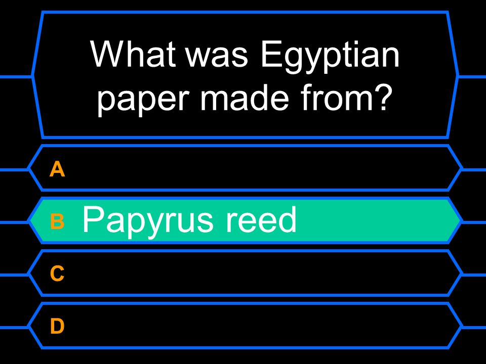What was Egyptian paper made from? A Wood B Papyrus reed C Grass D Wheat