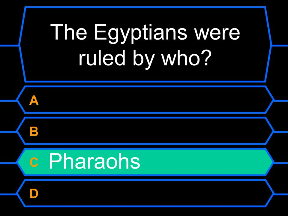 The Egyptians were ruled by who? A Kings B Queens C Pharaohs D Priests