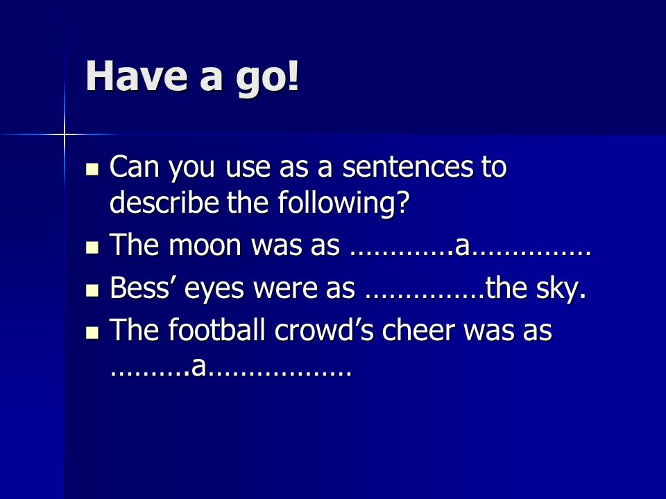 Have a go! Can you use as a sentences to describe the following? Can you use as a sentences to describe the following? The moon was as ………….a…………… The