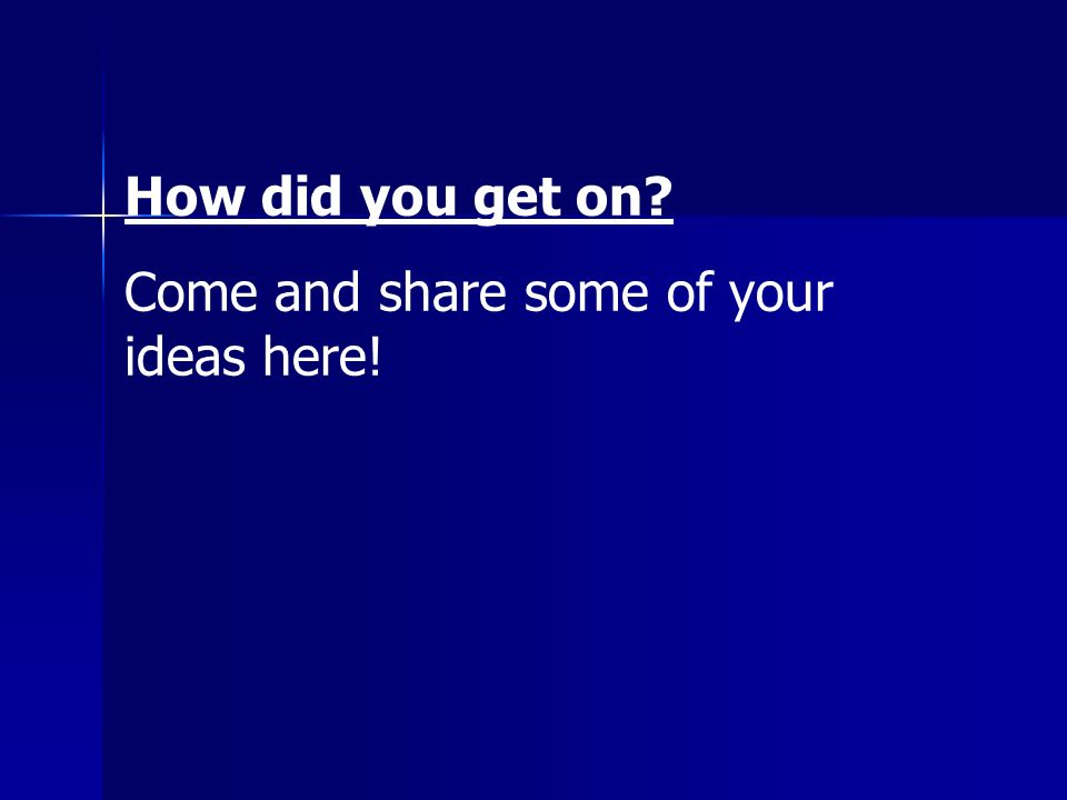 How did you get on? Come and share some of your ideas here!
