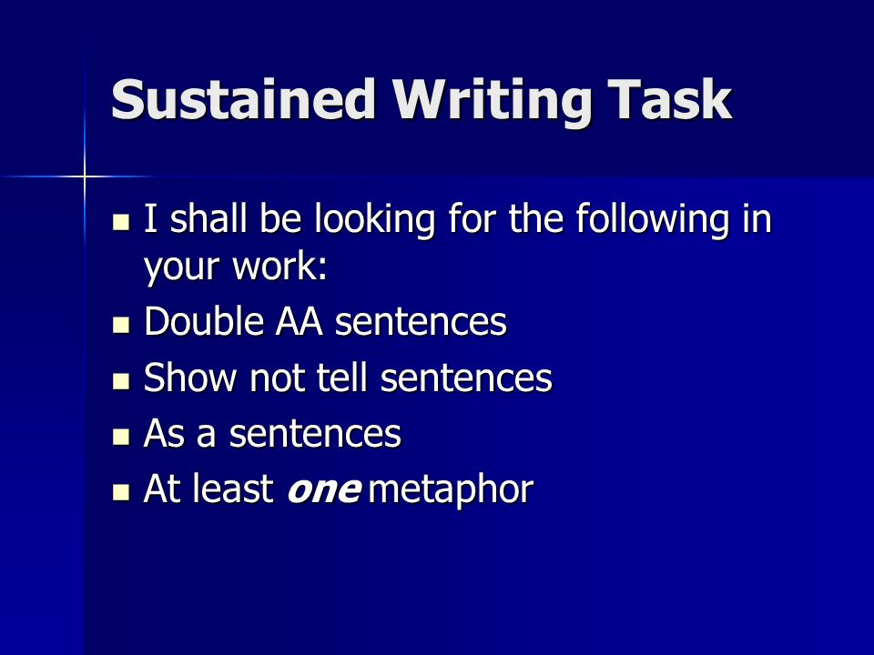 Sustained Writing Task I shall be looking for the following in your work: I shall be looking for the following in your work: Double AA sentences Doubl