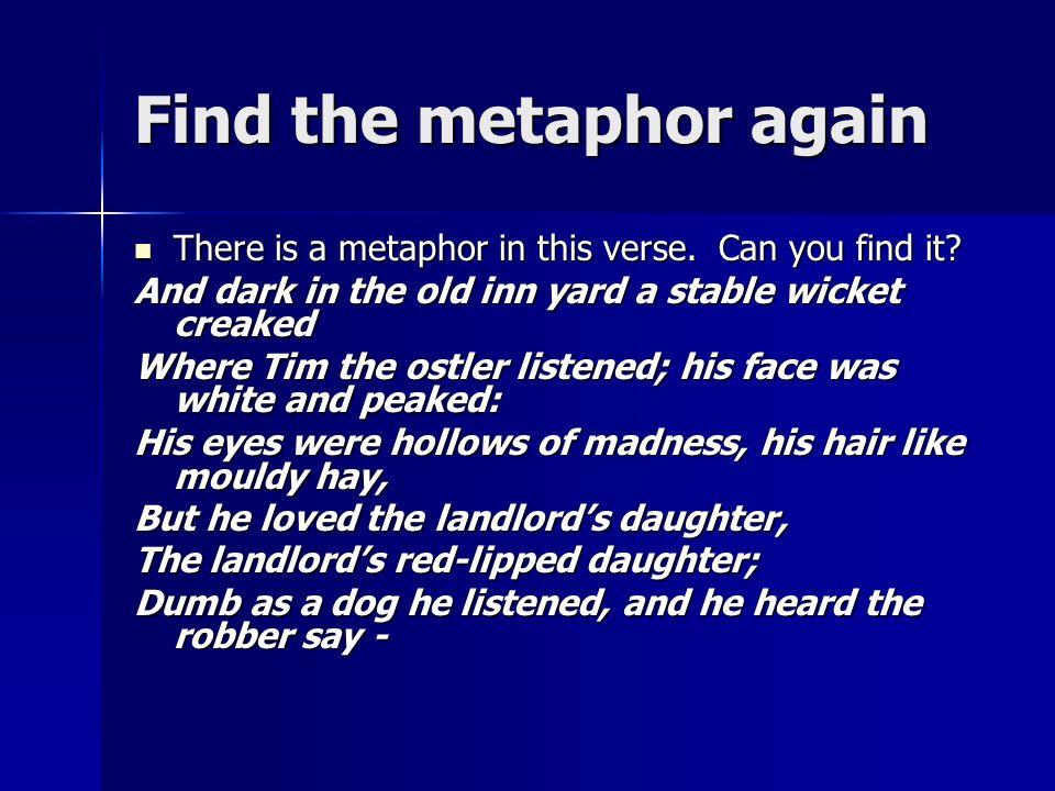 Find the metaphor again There is a metaphor in this verse. Can you find it? There is a metaphor in this verse. Can you find it? And dark in the old in