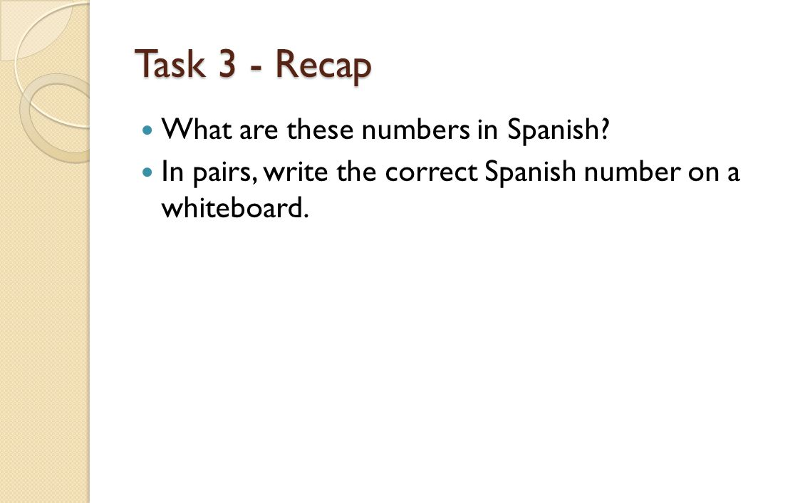 Task 3 - Recap What are these numbers in Spanish.