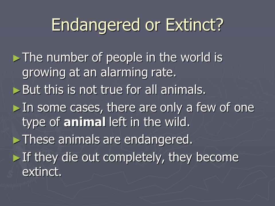 Endangered or Extinct? The number of people in the world is growing at an alarming rate. The number of people in the world is growing at an alarming r