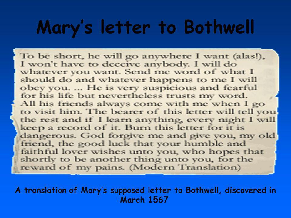 Marys letter to Bothwell A translation of Marys supposed letter to Bothwell, discovered in March 1567