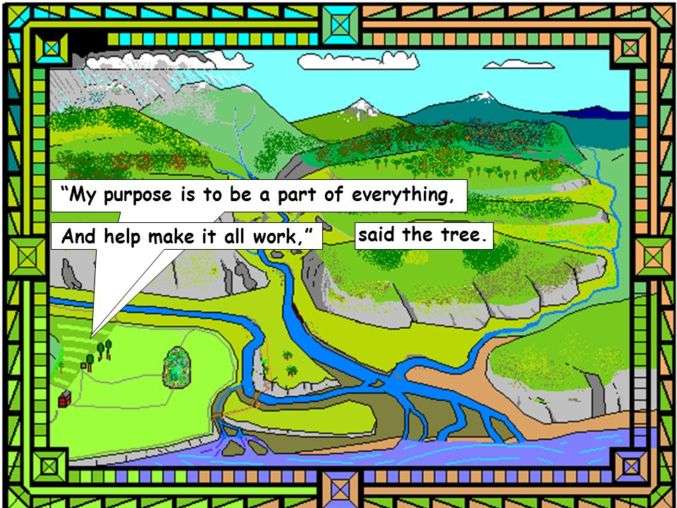 And help make it all work, said the tree.