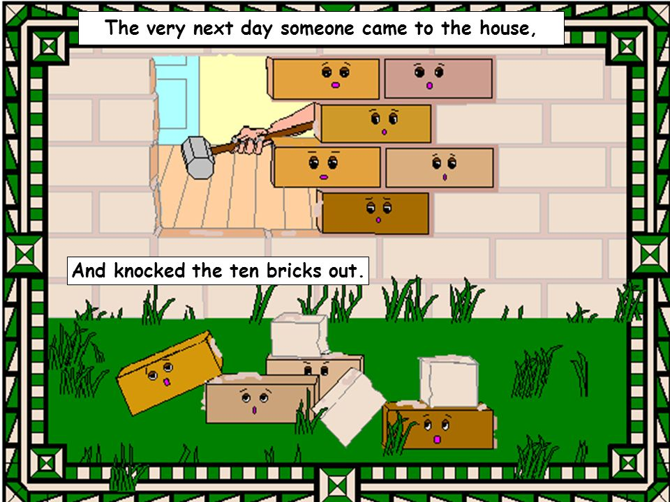 And knocked the ten bricks out.