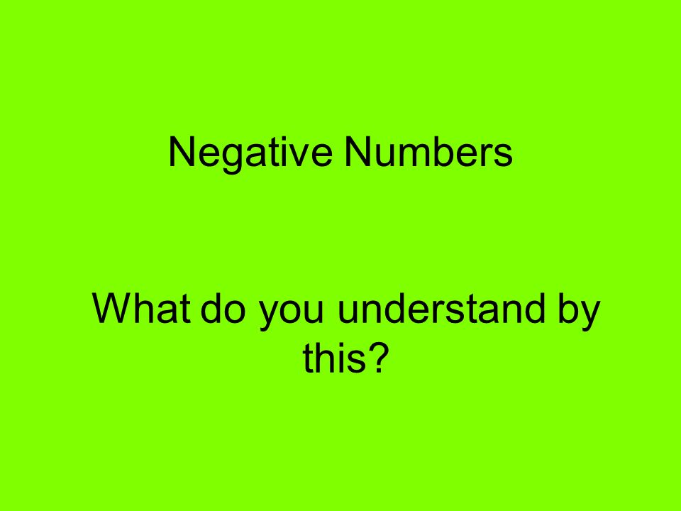 Negative Numbers What do you understand by this?