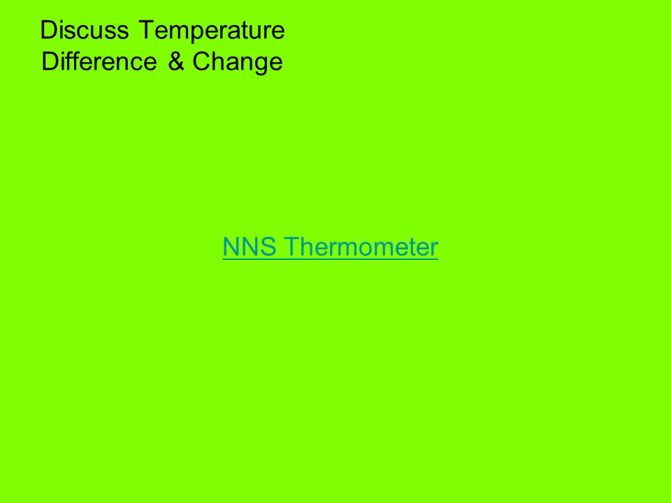 Discuss Temperature Difference & Change NNS Thermometer