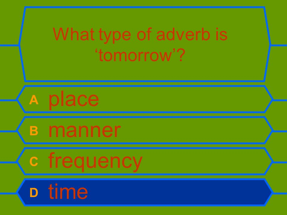 What type of adverb is tomorrow? A place B manner C frequency D time