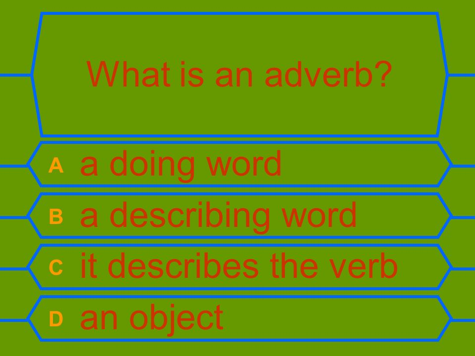 Which word is the adverb? The mole burrows underground. A mole B burrows C underground D the