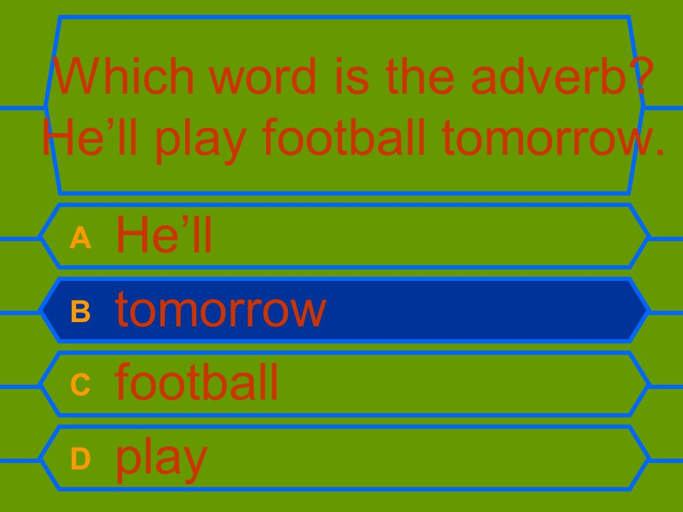 Which word is the adverb? Hell play football tomorrow. A Hell B tomorrow C football D play